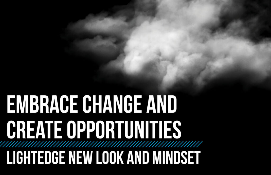 Embrace Change and Create Opportunities: LightEdge New Look and Mindset