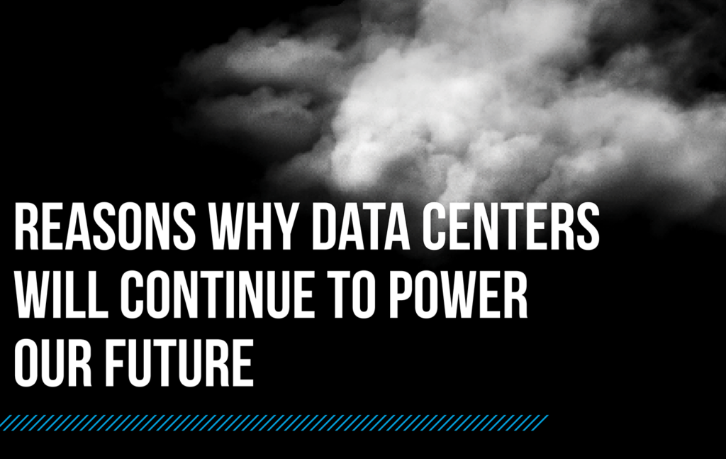 Reasons Why Data Centers Will Continue to Power the Future