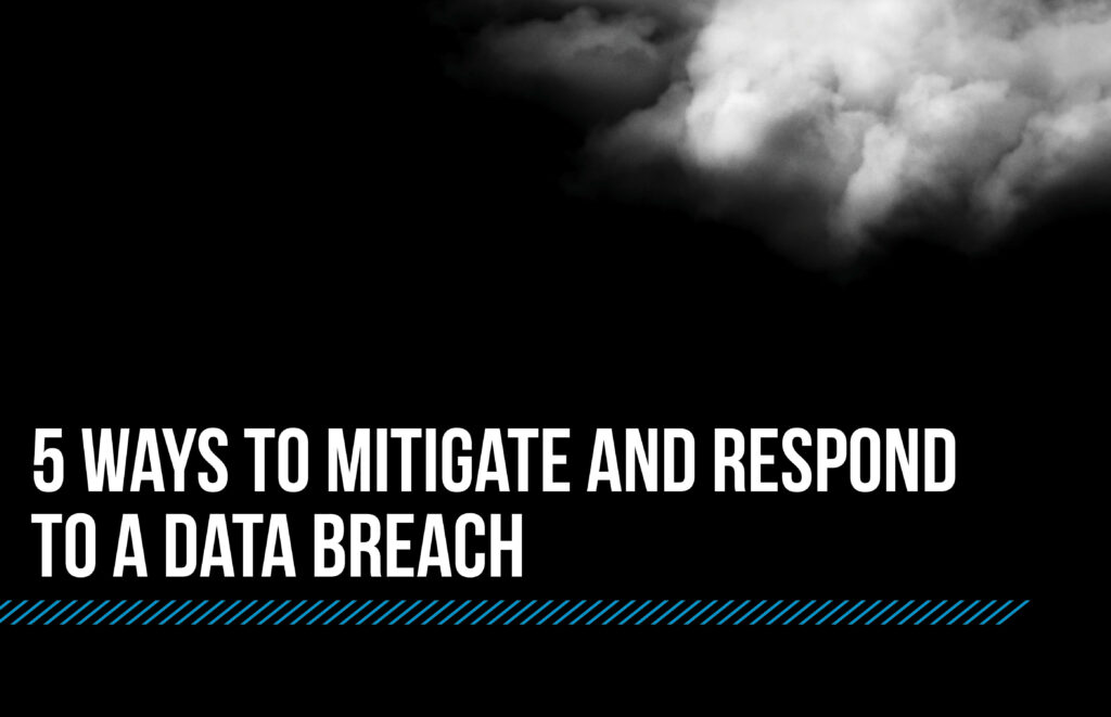 5 Ways to Mitigate and Respond to a Data Breach